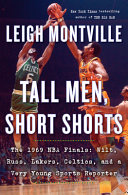 Tall Men, Short Shorts: The 1969 NBA Finals; Wilt, Russ, Lakers, Celtics, and a Very Young Sports Reporter