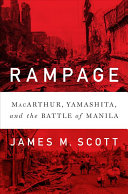 Rampage: MacArthur, Yamashita, and the Battle of Manila