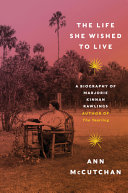 The Life She Wished to Live: A Biography of Marjorie Kinnan Rawlings, Author of The Yearling