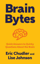 Brain Bytes: Quick Answers to Quirky Questions About the Brain
