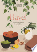Bavel: Modern Recipes Inspired by the Middle East