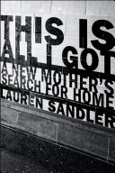 This Is All I Got: A New Mother's Search for Home