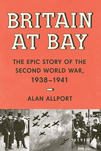 Britain at Bay: The Epic Story of the Second World War, 1938-1941