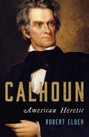Calhoun: American Heretic