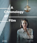 A Chronology of Film: A Cultural Timeline from the Magic Lantern to Netflix