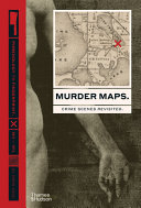 Murder Maps: Crime Scenes Revisited; Phrenology to Fingerprint; 1811–1911