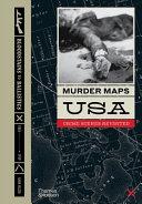 Murder Maps USA: Crime Scenes Revisited; Bloodstains to Ballistics, 1865–1939