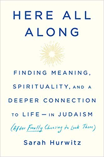 Here All Along: Finding Meaning, Spirituality, and a Deeper Connection to Life—in Judaism (After Finally Choosing To Look There)