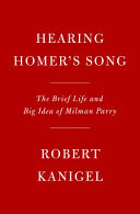 Hearing Homer's Song: The Brief Life and Big Idea of Milman Parry