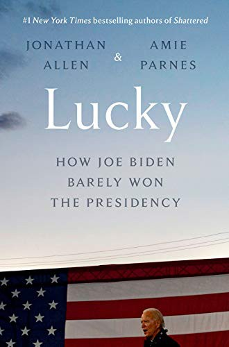 Lucky: How Joe Biden Barely Won the Presidency