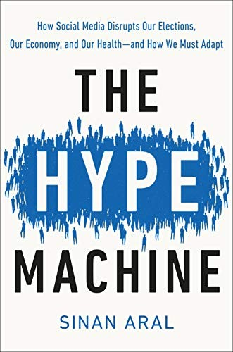 The Hype Machine: How Social Media Disrupts Our Elections, Our Economy, and Our Health—and How We Must Adapt