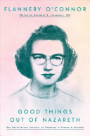 Good Things Out of Nazareth: The Uncollected Letters of Flannery O'Connor & Friends