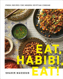 Eat, Habibi, Eat! Fresh Recipes for Modern Egyptian Cooking