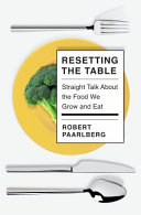 Resetting the Table: Straight Talk About the Food We Grow and Eat