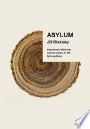 Asylum: A personal, historical, natural inquiry in 103 lyric sections
