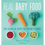 Real Baby Food: Easy, All-Natural Recipes for Your Baby & Toddler