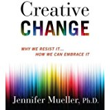 Creative Change: Why We Resist It…How We Can Embrace It