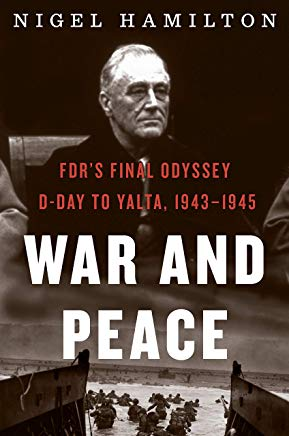 War and Peace: FDR's Final Odyssey: D-Day to Yalta, 1943–1945