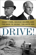 Drive! Henry Ford, George Selden, and the Race To Invent the Auto Age