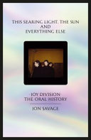 This Searing Light, the Sun and Everything Else: Joy Division; The Oral History