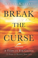 Break the Curse: A Template for Change; 10 Steps To Restart Your Life