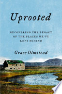 Uprooted: Recovering the Legacy of the Places We've Left Behind