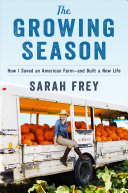 The Growing Season: How I Saved an American Farm—And Built a New Life