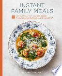 Instant Family Meals: Delicious Dishes from Your Slow Cooker, Pressure Cooker, Multicooker, and Instant Pot