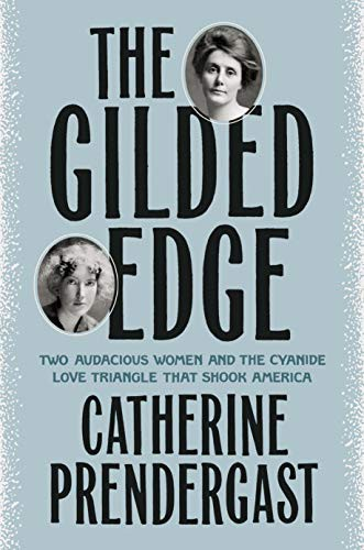 The Gilded Edge: Two Audacious Women and the Cyanide Love Triangle That Shook America