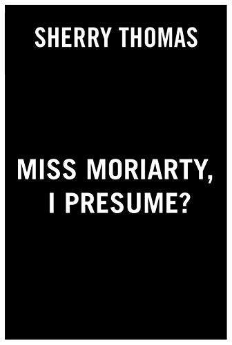 Miss Moriarty, I Presume