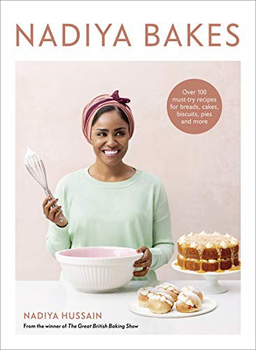 Nadiya Bakes: Over 100 Must-Try Recipes for Breads, Cakes, Biscuits, Pies, and More; A Baking Book