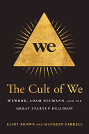 The Cult of We: WeWork, Adam Neumann, and the Great Startup Delusion