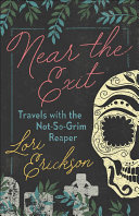 Near the Exit: Travels with the Not-So-Grim Reaper