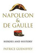 Napoleon and de Gaulle: Heroes and History
