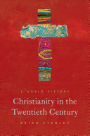 Christianity in the Twentieth Century: A World History