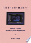 Enchantments: Joseph Cornell and American Modernism