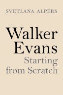 Walker Evans: Starting from Scratch