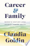 Career and Family: Women's Century-Long Journey Toward Equity