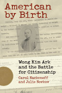 American by Birth: Wong Kim Ark and the Battle for Citizenship