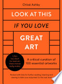 Look at This If You Love Great Art: 100 Essential Artworks That Really Matter