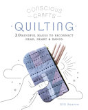 Quilting: 20 Mindful Makes to Reconnect Head, Heart & Hands