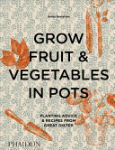 Grow Fruit & Vegetables in Pots: Planting Advice & Recipes from Great Dixter