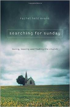 Searching for Sunday: Loving, Leaving and Finding the Church