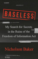 Baseless: My Search for Secrets in the Ruins of the Freedom of Information Act
