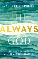 The Always God: He Hasn't Changed and You Are Not Forgotten