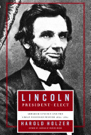 Lincoln President-Elect: Abraham Lincoln and the Great Secession Winter 1860–1861