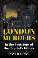 London Murders: In the Footsteps of the Capital's Killers