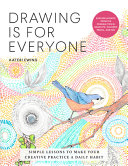Drawing Is for Everyone: Simple Lessons To Make Your Creative Practice a Daily Habit; Explore Infinite Creative Possibilities in Graphite, Colored Pencil, and Ink