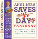 Anne Byrn Saves the Day Cookbook: 125 Guaranteed-To-Please, Go-to Recipes To Rescue Any Occasion