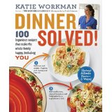 Dinner Solved: 100 Ingenious Recipes That Make the Whole Family Happy, Including You